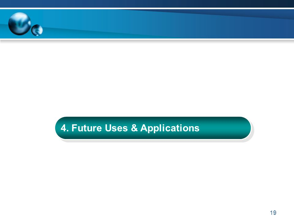 19 4. Future Uses & Applications