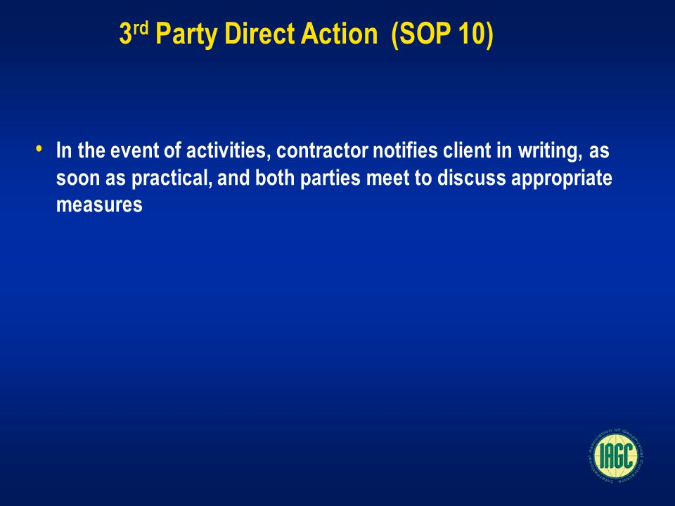 3 rd Party Direct Action (SOP 10) In the event of activities, contractor notifies client in writing, as soon as practical, and both parties meet to discuss appropriate measures
