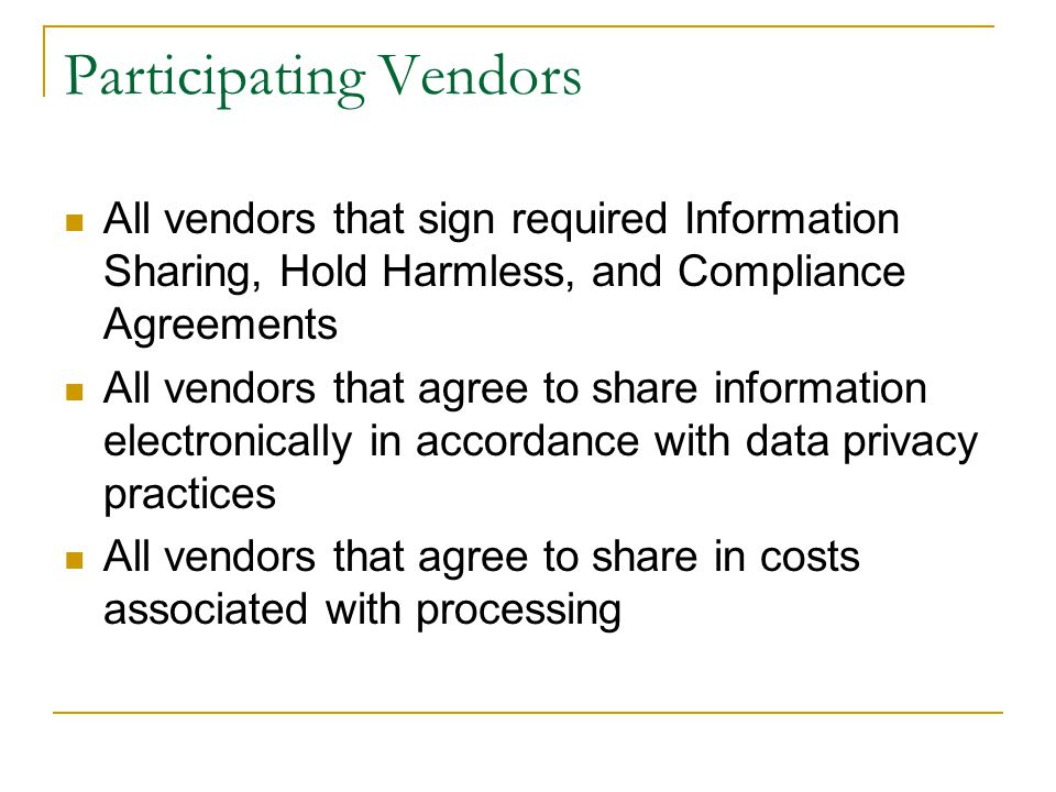 Participating Vendors All vendors that sign required Information Sharing, Hold Harmless, and Compliance Agreements All vendors that agree to share inf