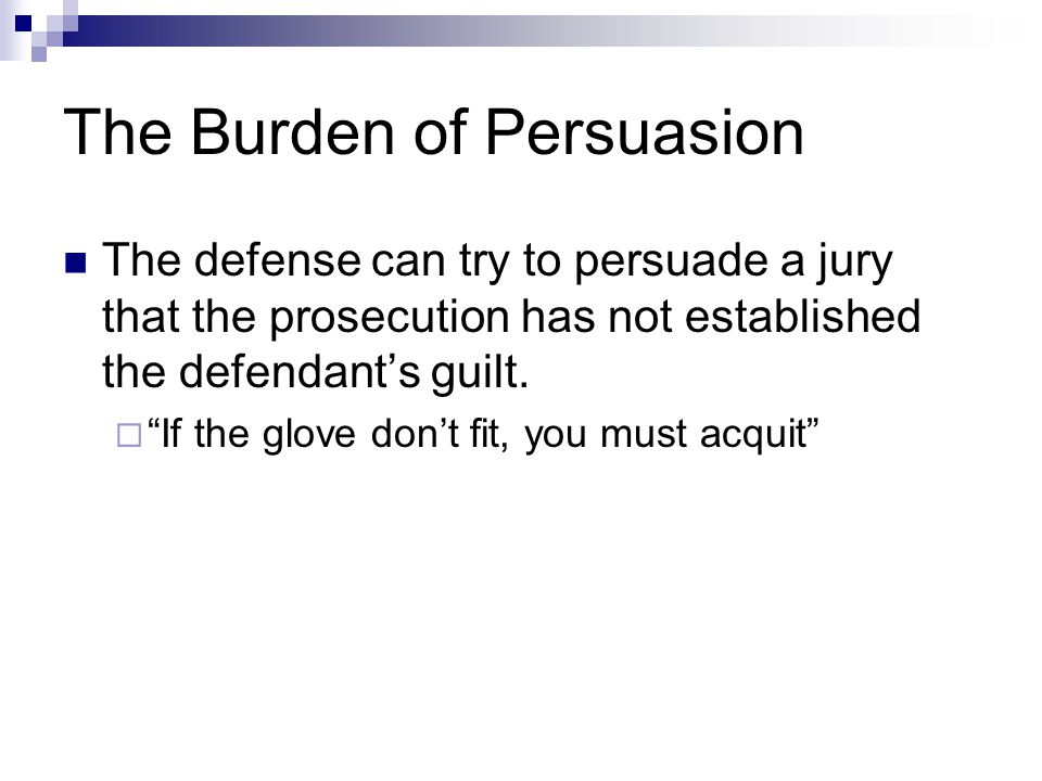 """The Burden of Persuasion The defense can try to persuade a jury that the prosecution has not established the defendant's guilt.  """"If the glove don't"""