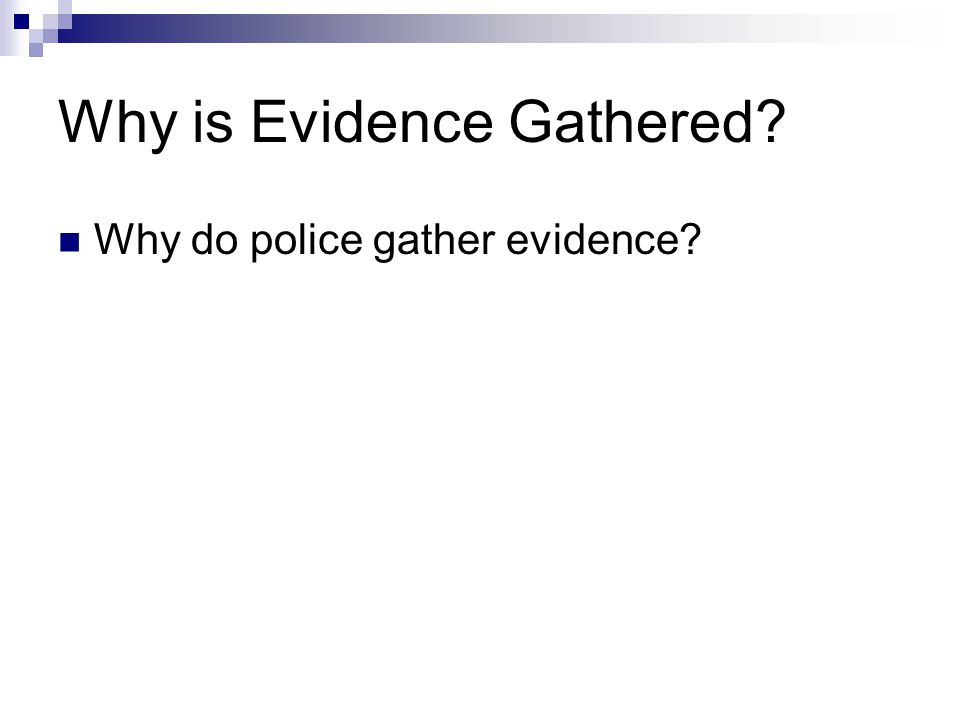 Why is Evidence Gathered? Why do police gather evidence?