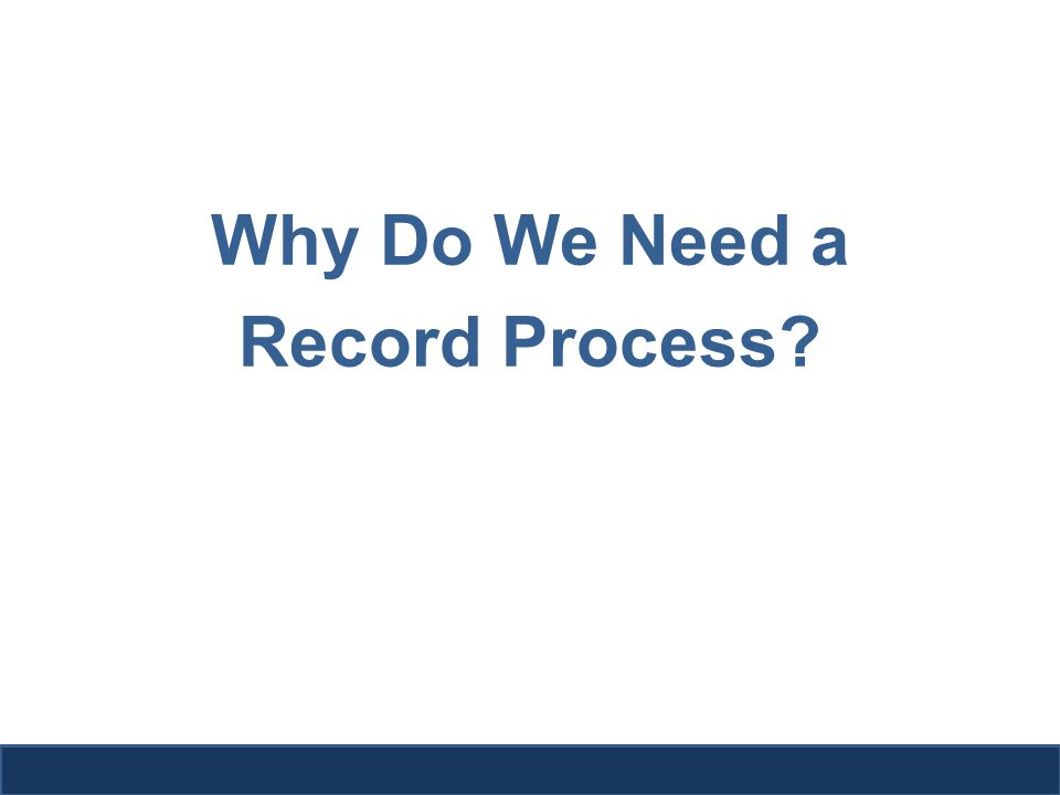 Why Do We Need a Record Process