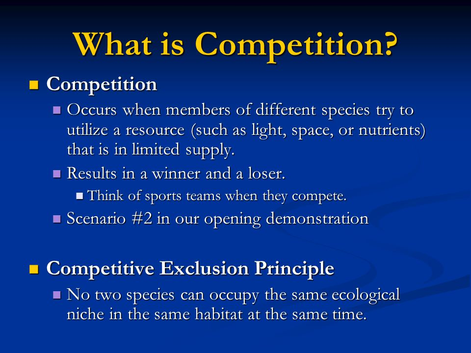 What is Competition? Competition Competition Occurs when members of different species try to utilize a resource (such as light, space, or nutrients) t