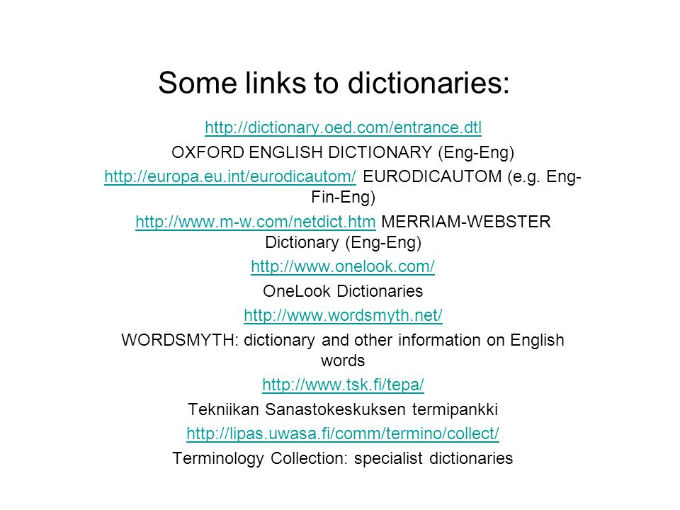 Some links to dictionaries: http://dictionary.oed.com/entrance.dtl OXFORD ENGLISH DICTIONARY (Eng-Eng) http://europa.eu.int/eurodicautom/http://europa.eu.int/eurodicautom/ EURODICAUTOM (e.g.