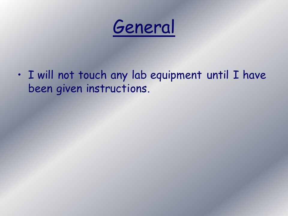 Lab Procedure I will treat every chemical with healthy respect.