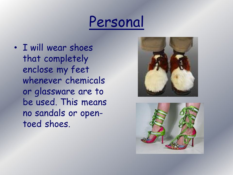 Personal I will wear appropriate clothing for labs, no dangling objects, or nylon jackets or pants when using flames.