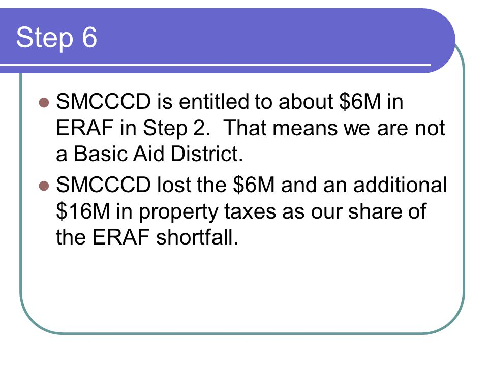 Step 6 SMCCCD is entitled to about $6M in ERAF in Step 2.