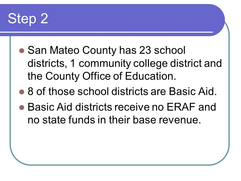 Step 2 San Mateo County has 23 school districts, 1 community college district and the County Office of Education. 8 of those school districts are Basi