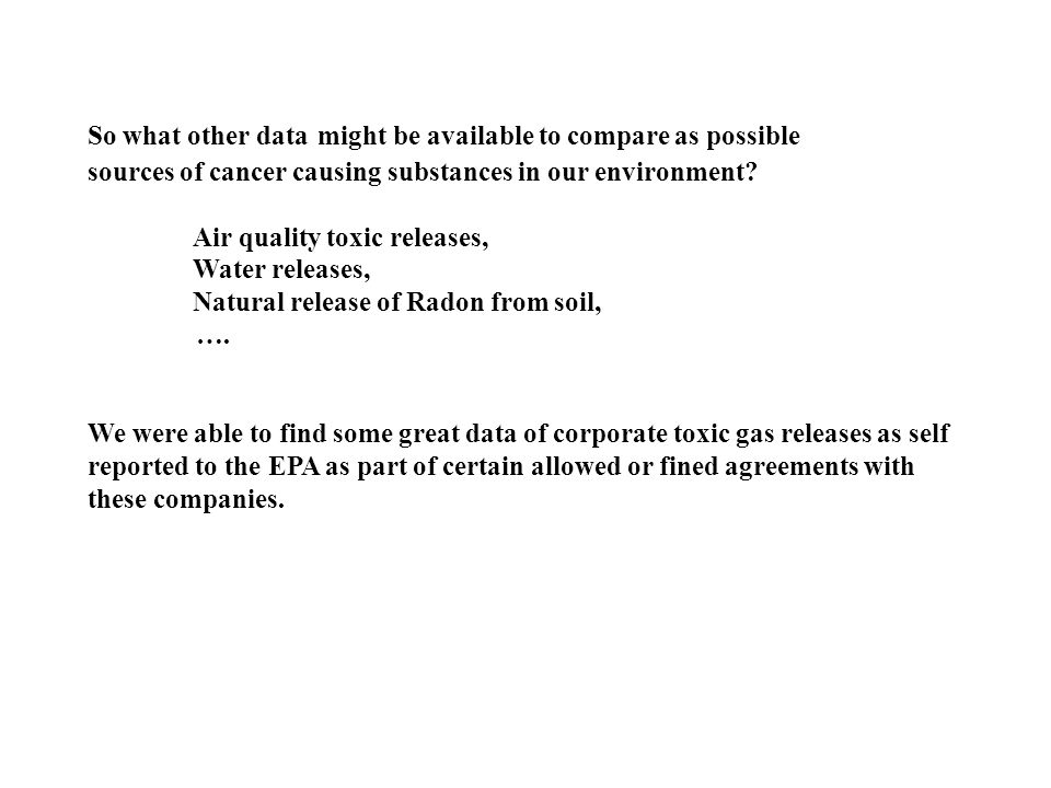 So what other data might be available to compare as possible sources of cancer causing substances in our environment.