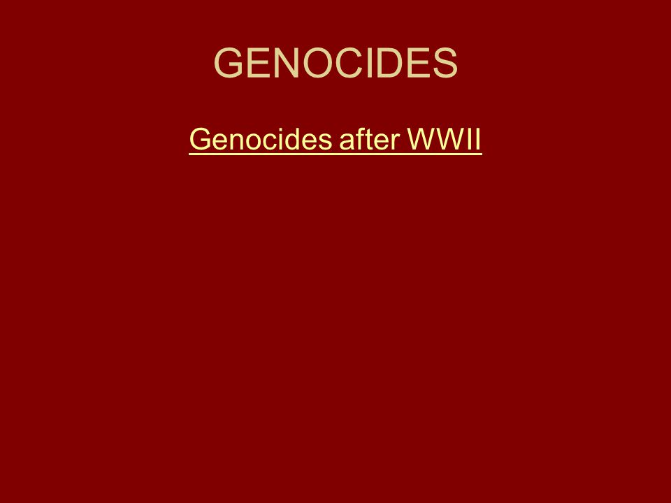 GENOCIDES Genocides after WWII