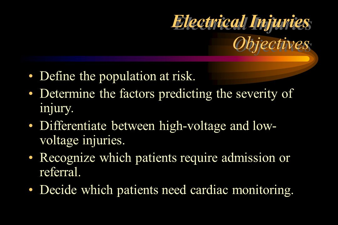 Electrical Injuries Patterns of Injury Direct contact –Direct tissue heating –Contact burns (entry and exit) –Thermal burns