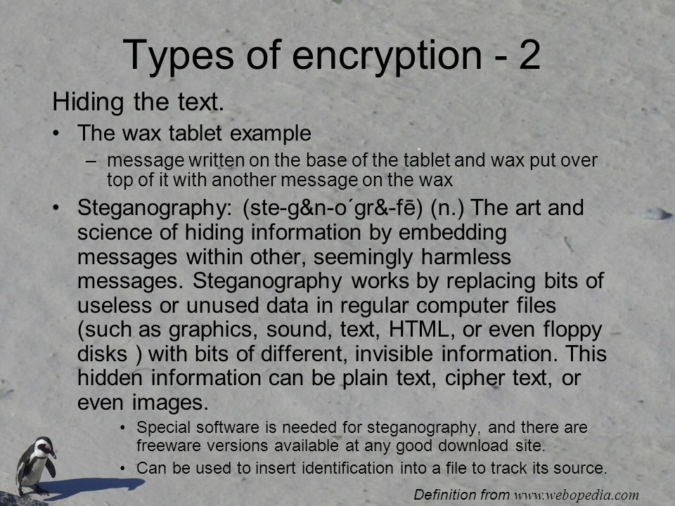 Types of encryption - 2 Hiding the text. The wax tablet example –message written on the base of the tablet and wax put over top of it with another mes