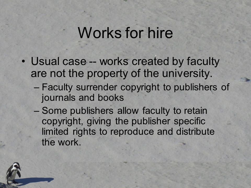 Works for hire Usual case -- works created by faculty are not the property of the university.