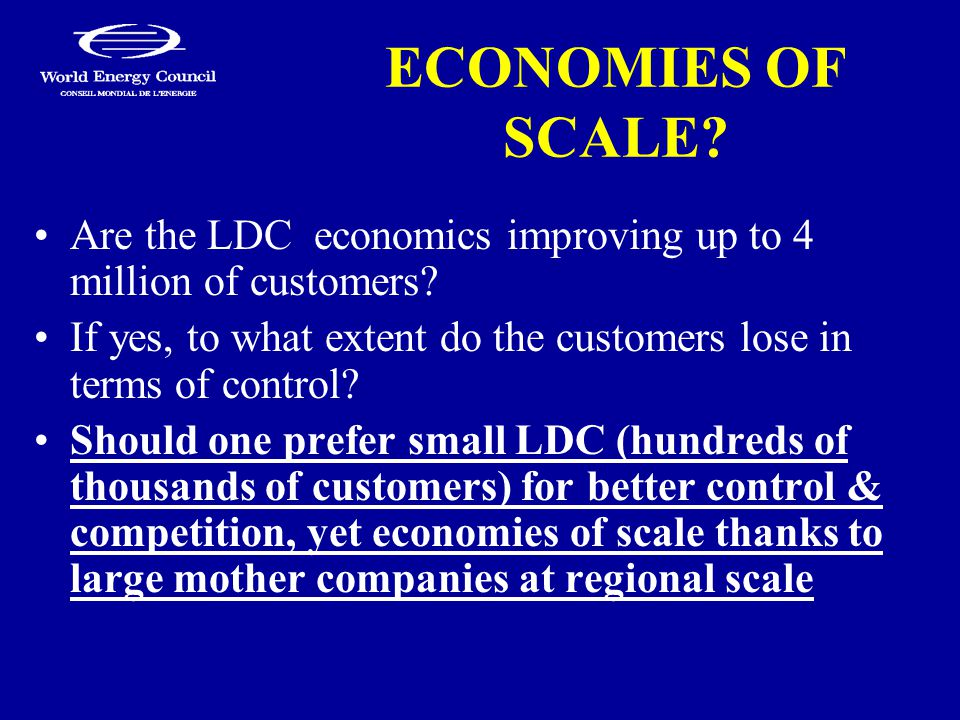 ECONOMIES OF SCALE. Are the LDC economics improving up to 4 million of customers.