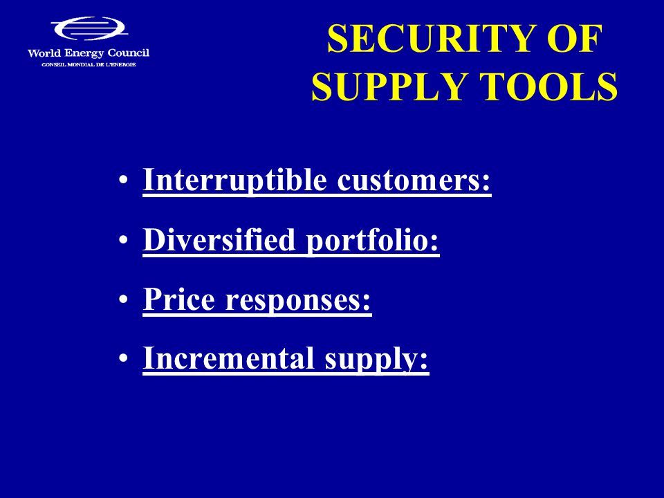 SECURITY OF SUPPLY TOOLS Interruptible customers: Diversified portfolio: Price responses: Incremental supply: