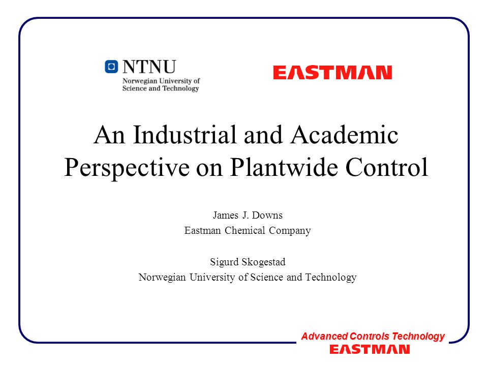Advanced Controls Technology An Industrial and Academic Perspective on Plantwide Control James J.