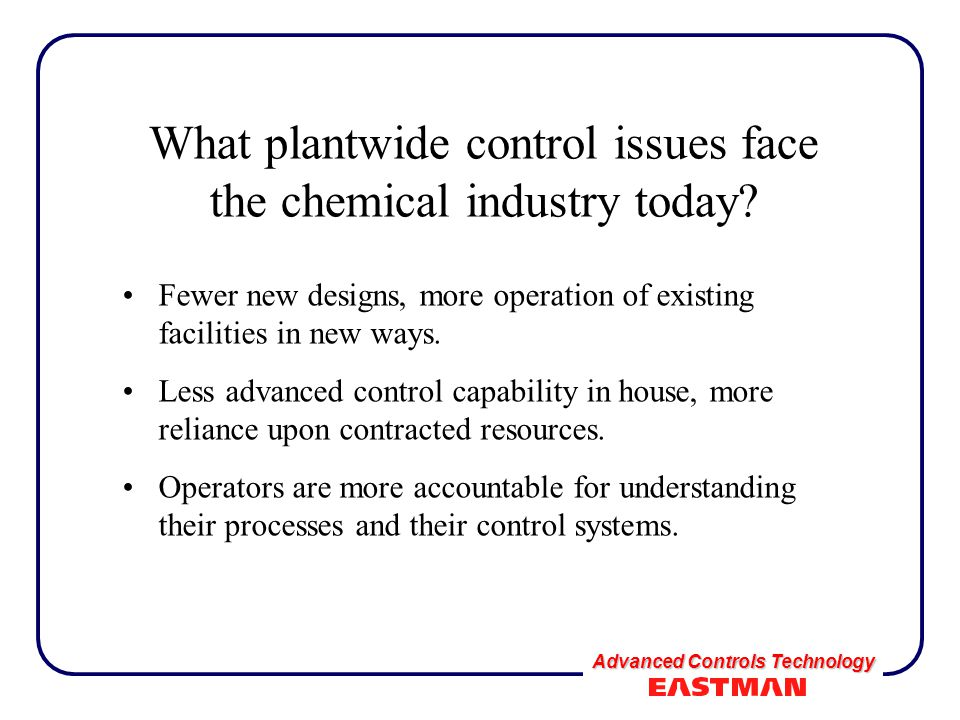 Advanced Controls Technology What plantwide control issues face the chemical industry today.