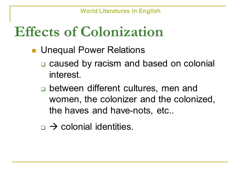 Major Concerns (1): Effects of Colonization Unequal Power Relations  caused by racism and based on colonial interest.