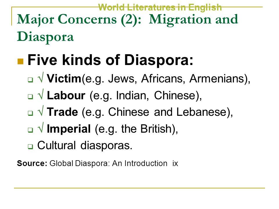 Five kinds of Diaspora:   Victim(e.g. Jews, Africans, Armenians),   Labour (e.g.