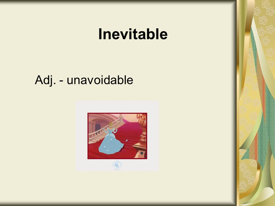 Inevitable Adj. - unavoidable