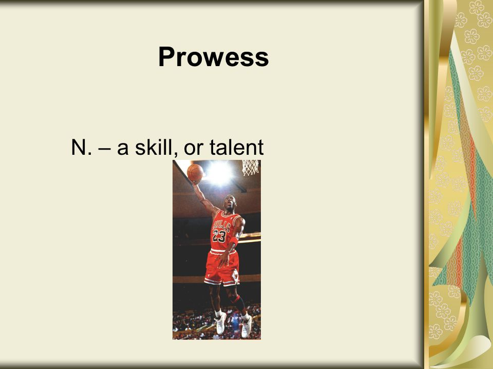 Prowess N. – a skill, or talent