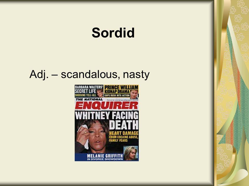 Sordid Adj. – scandalous, nasty