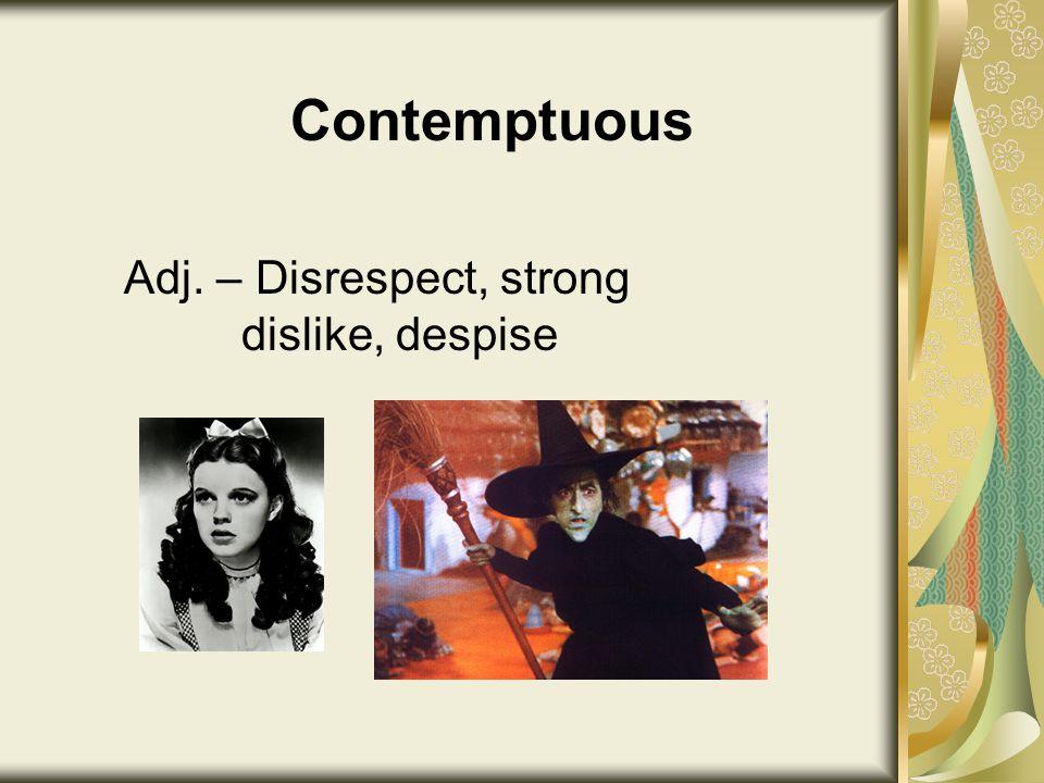 Contemptuous Adj. – Disrespect, strong dislike, despise