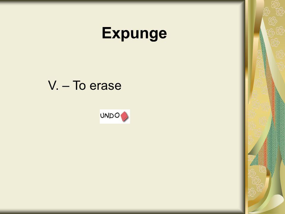 Expunge V. – To erase