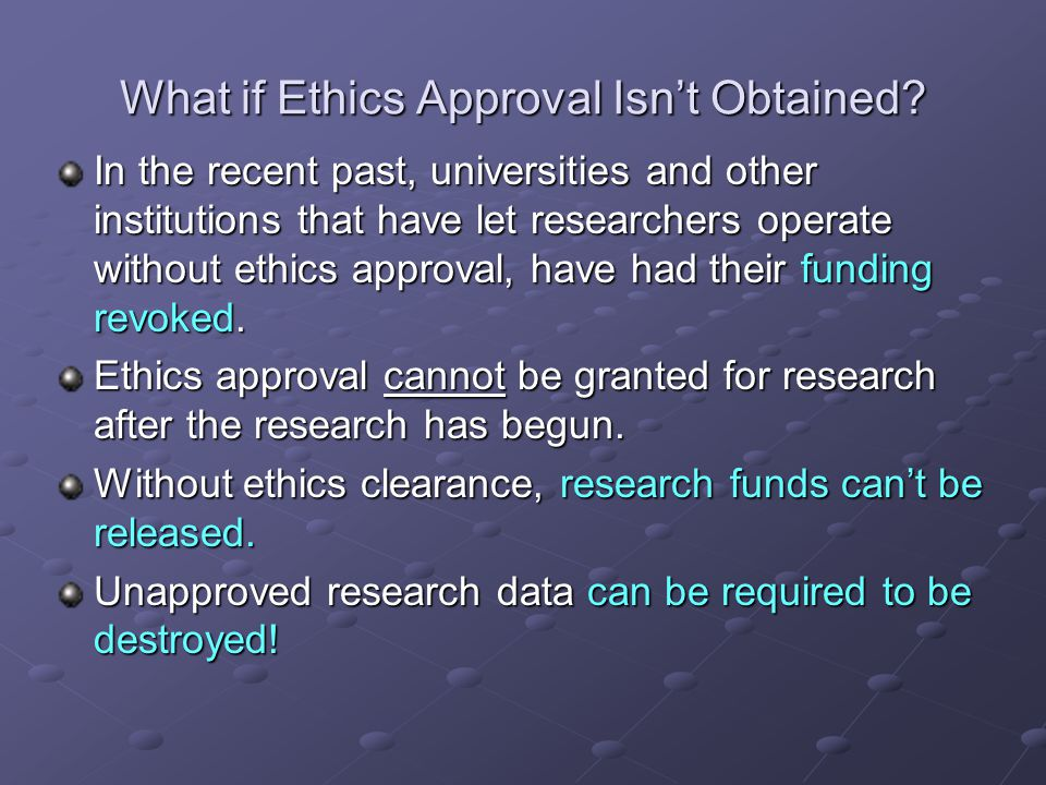 What if Ethics Approval Isn't Obtained? In the recent past, universities and other institutions that have let researchers operate without ethics appro