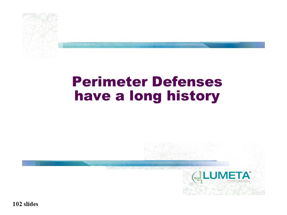 102 slides Perimeter Defenses have a long history
