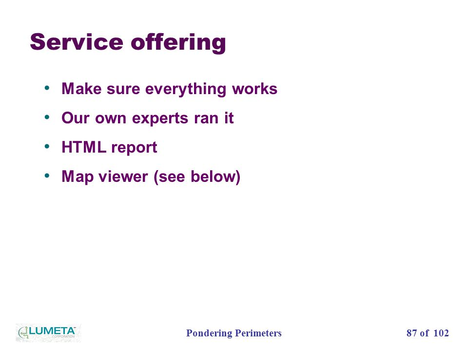 87 of 102Pondering Perimeters Service offering Make sure everything works Our own experts ran it HTML report Map viewer (see below)