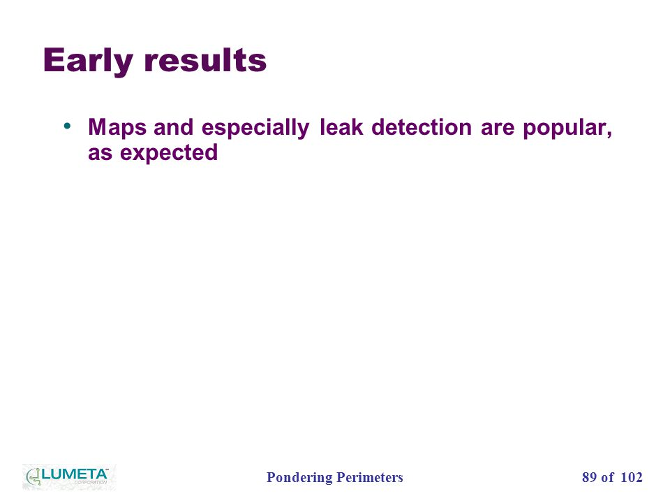 89 of 102Pondering Perimeters Early results Maps and especially leak detection are popular, as expected