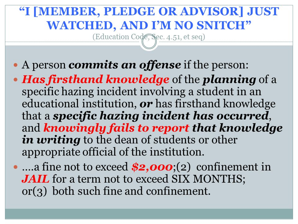 I [MEMBER, PLEDGE OR ADVISOR] JUST WATCHED, AND I'M NO SNITCH (Education Code, Sec.