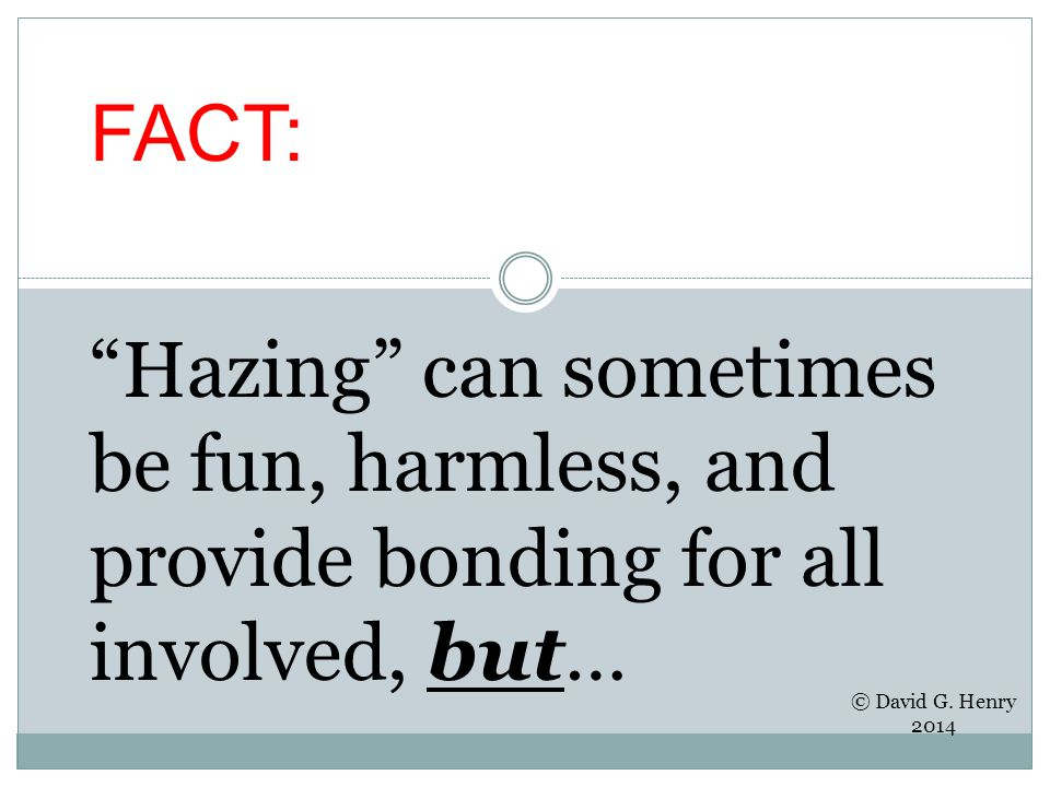 """FACT: """"Hazing"""" can sometimes be fun, harmless, and provide bonding for all involved, but… © David G. Henry 2014"""