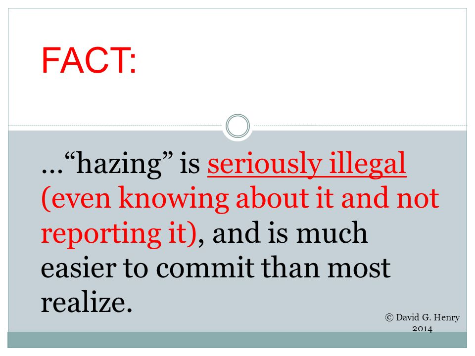 """FACT: …""""hazing"""" is seriously illegal (even knowing about it and not reporting it), and is much easier to commit than most realize. © David G. Henry 20"""