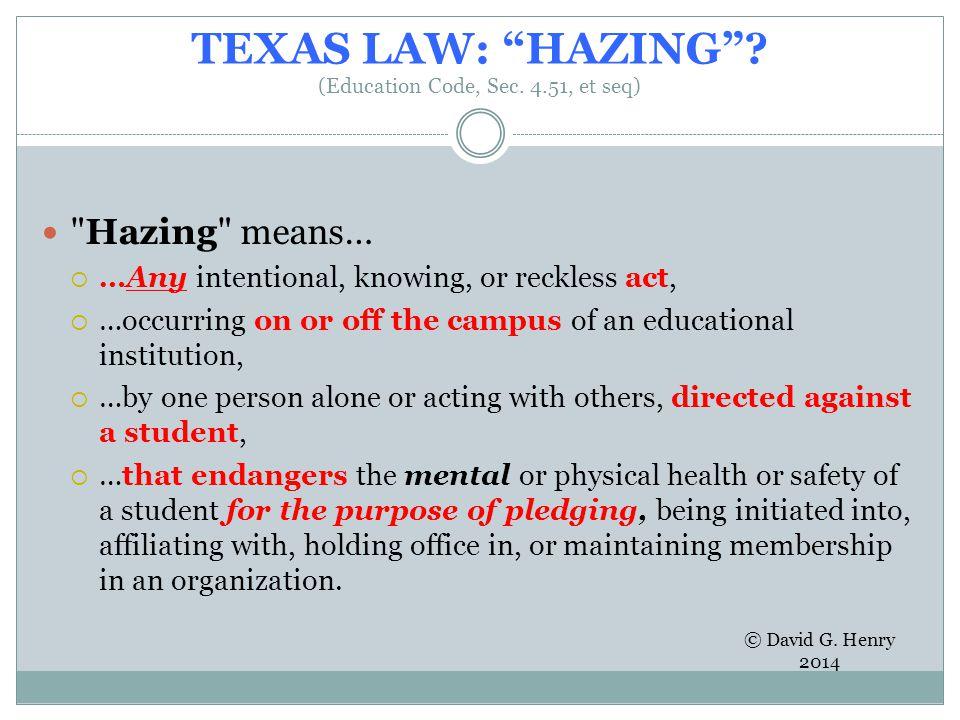 TEXAS LAW: HAZING . (Education Code, Sec.