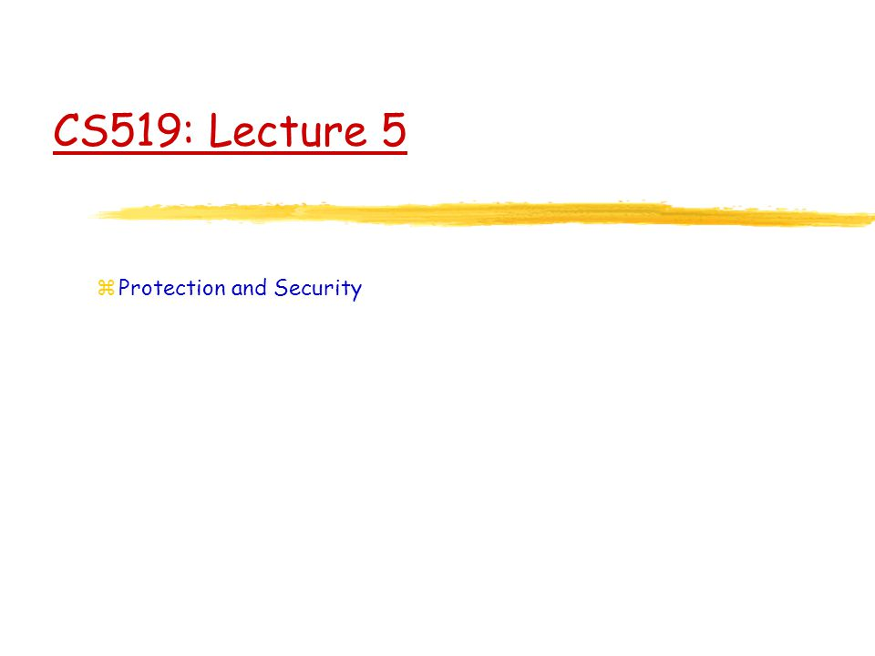 CS519: Lecture 5 zProtection and Security