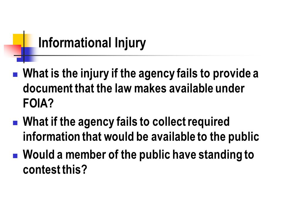 Informational Injury What is the injury if the agency fails to provide a document that the law makes available under FOIA.
