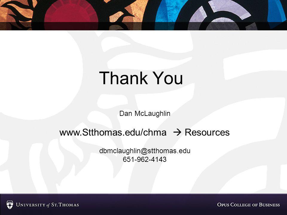 Thank You Dan McLaughlin www.Stthomas.edu/chma  Resources dbmclaughlin@stthomas.edu 651-962-4143