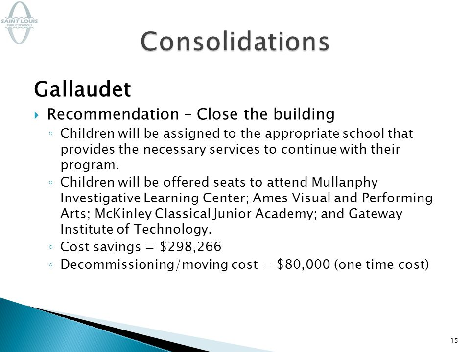 Gallaudet  Recommendation – Close the building ◦ Children will be assigned to the appropriate school that provides the necessary services to continue with their program.