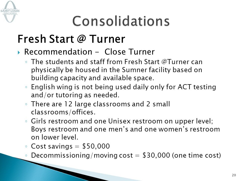 Fresh Start @ Turner  Recommendation - Close Turner ◦ The students and staff from Fresh Start @Turner can physically be housed in the Sumner facility based on building capacity and available space.