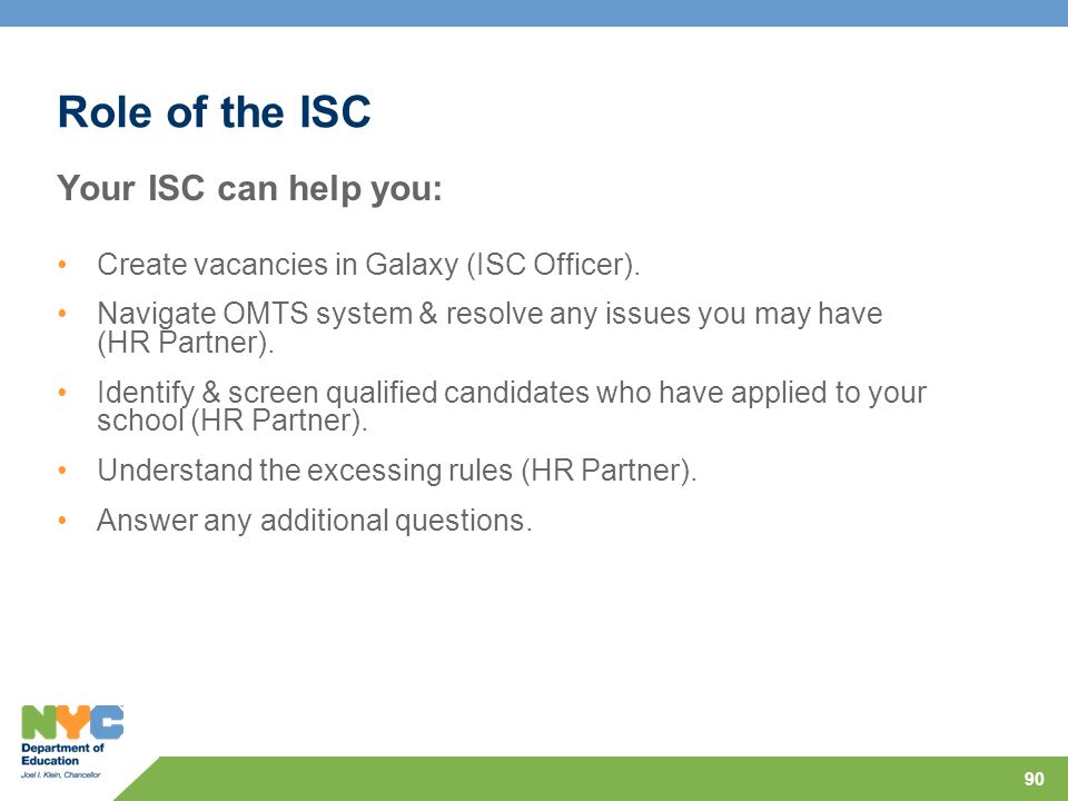 90 Role of the ISC Your ISC can help you: Create vacancies in Galaxy (ISC Officer).