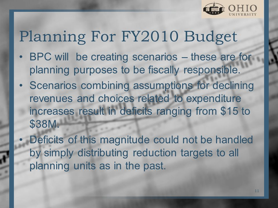 Planning For FY2010 Budget BPC will be creating scenarios – these are for planning purposes to be fiscally responsible.