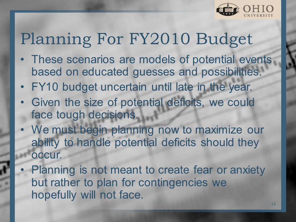 Planning For FY2010 Budget These scenarios are models of potential events based on educated guesses and possibilities.