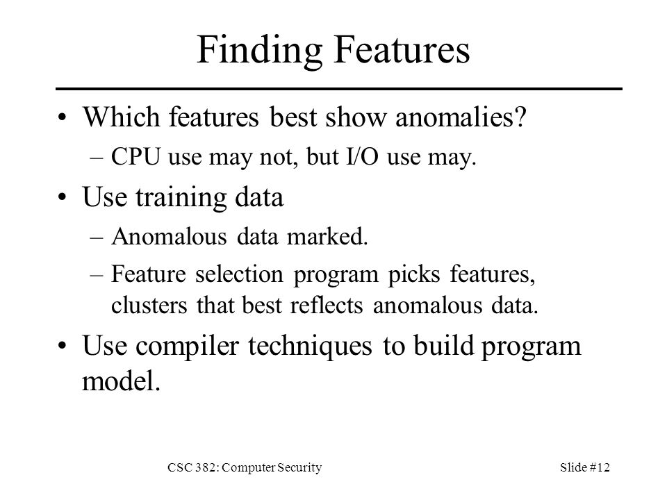 CSC 382: Computer SecuritySlide #12 Finding Features Which features best show anomalies.