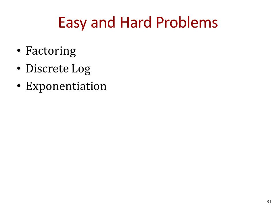 Easy and Hard Problems Factoring Discrete Log Exponentiation 31