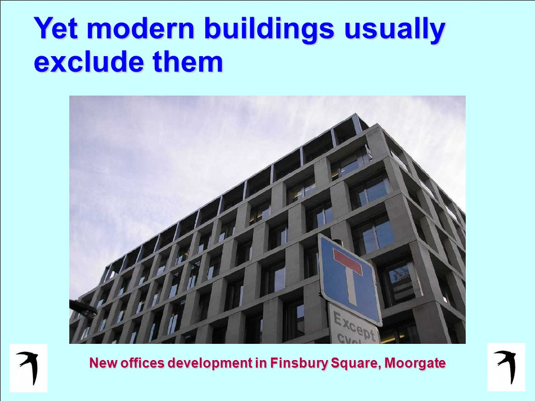 Yet modern buildings usually exclude them New offices development in Finsbury Square, Moorgate