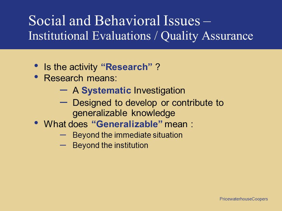 PricewaterhouseCoopers Social and Behavioral Issues – Institutional Evaluations / Quality Assurance Is the activity Research .