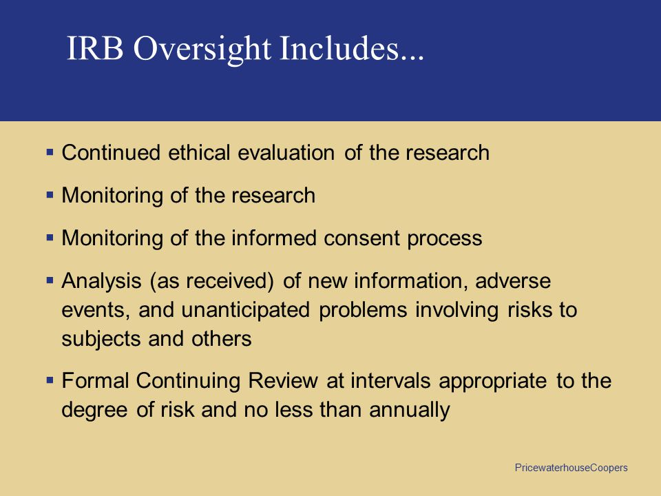 PricewaterhouseCoopers IRB Oversight Includes...