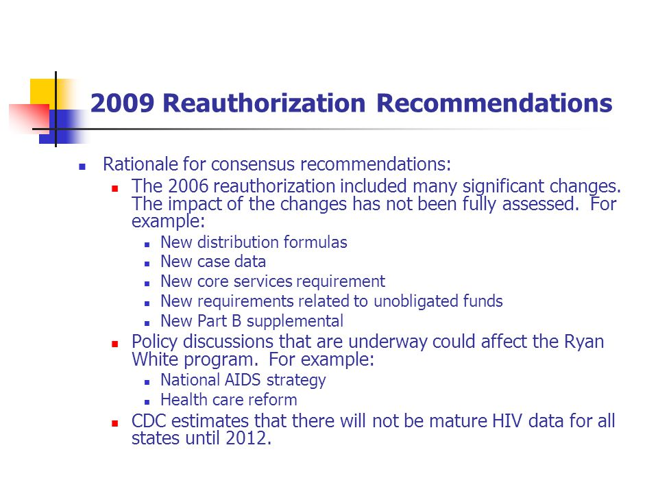 2009 Reauthorization Recommendations Rationale for consensus recommendations: The 2006 reauthorization included many significant changes.